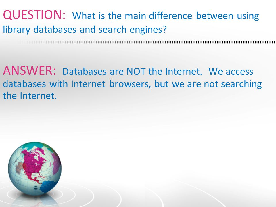 QUESTION: What is the main difference between using library databases and search engines.