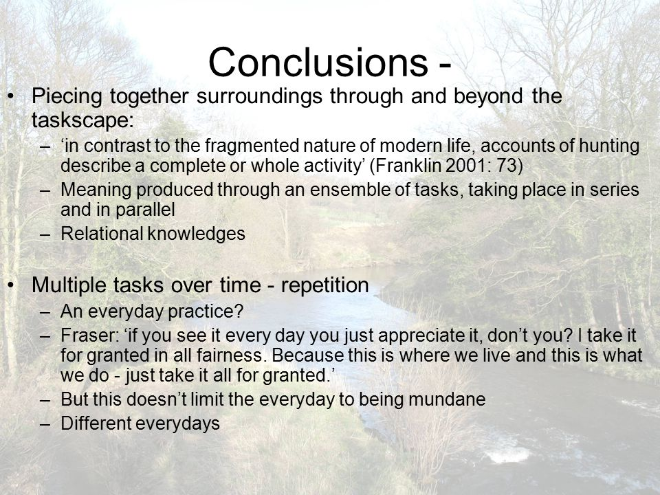 Conclusions - Piecing together surroundings through and beyond the taskscape: –'in contrast to the fragmented nature of modern life, accounts of hunti