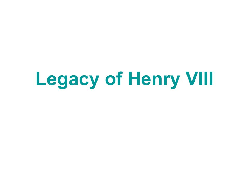 Legacy of Henry VIII