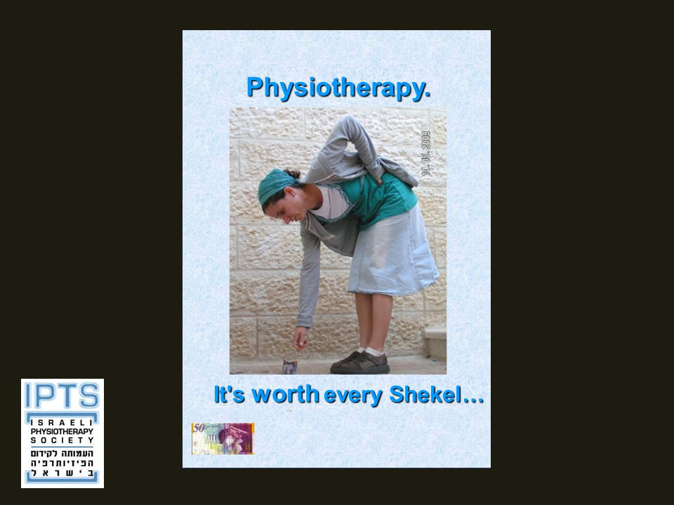 Physiotherapy. It's worth every Shekel…