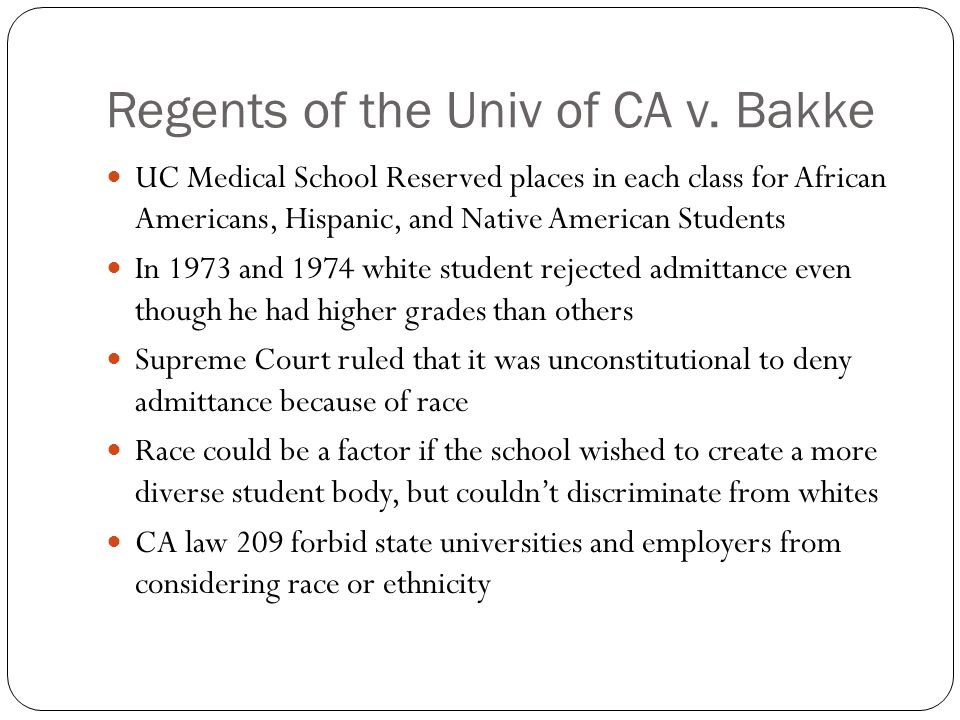 Regents of the Univ of CA v. Bakke UC Medical School Reserved places in each class for African Americans, Hispanic, and Native American Students In 19