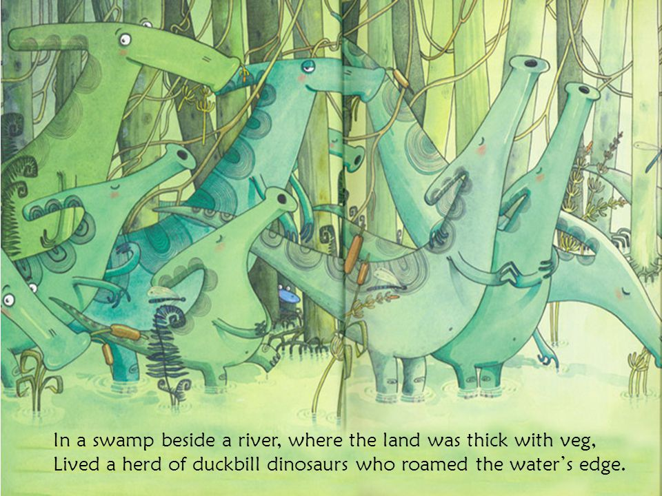 In a swamp beside a river, where the land was thick with veg, Lived a herd of duckbill dinosaurs who roamed the water's edge.
