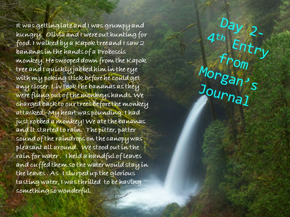 Day 2- 4 th Entry from Morgan's Journal It was getting late and I was grumpy and hungry.