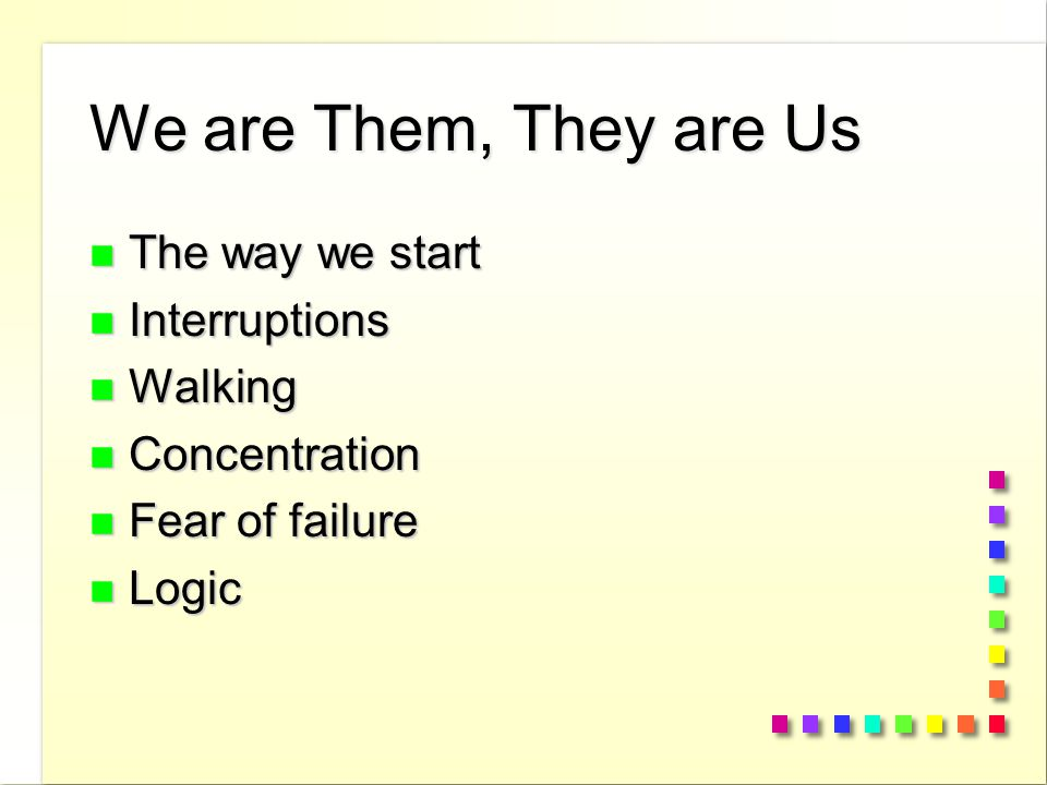 We are Them, They are Us n The way we start n Interruptions n Walking n Concentration n Fear of failure n Logic