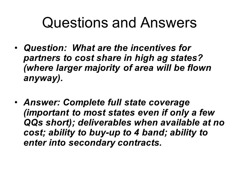 Questions and Answers Question: What are the incentives for partners to cost share in high ag states.