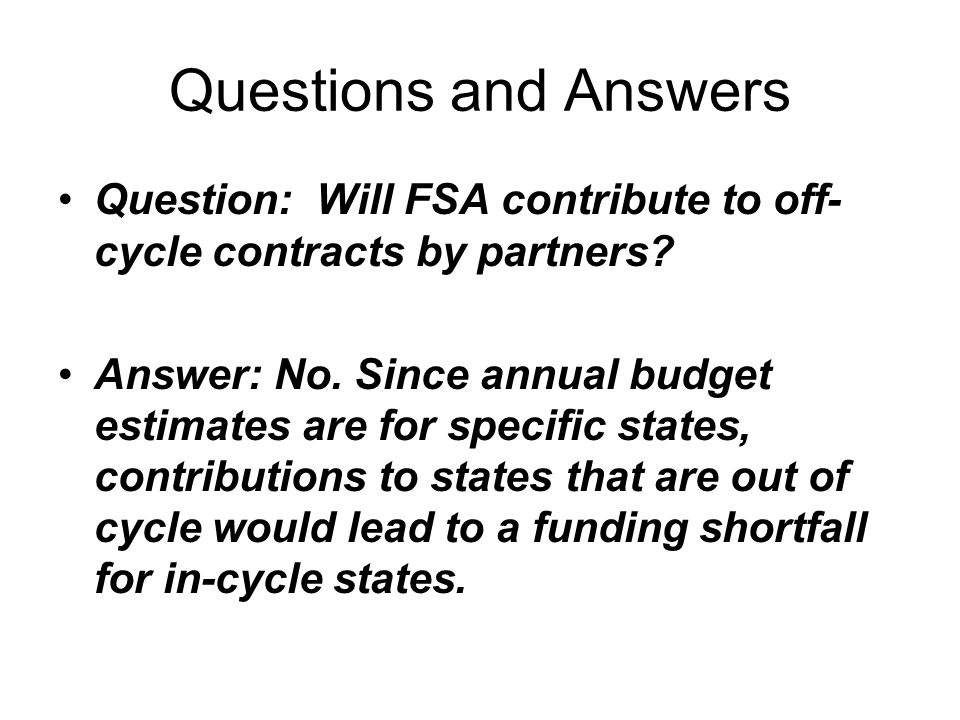 Questions and Answers Question: Will FSA contribute to off- cycle contracts by partners.