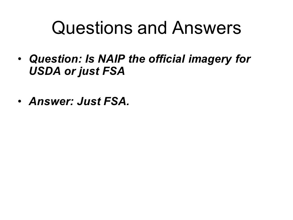 Questions and Answers Question: Is NAIP the official imagery for USDA or just FSA Answer: Just FSA.
