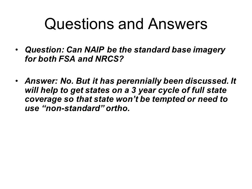 Questions and Answers Question: Can NAIP be the standard base imagery for both FSA and NRCS.