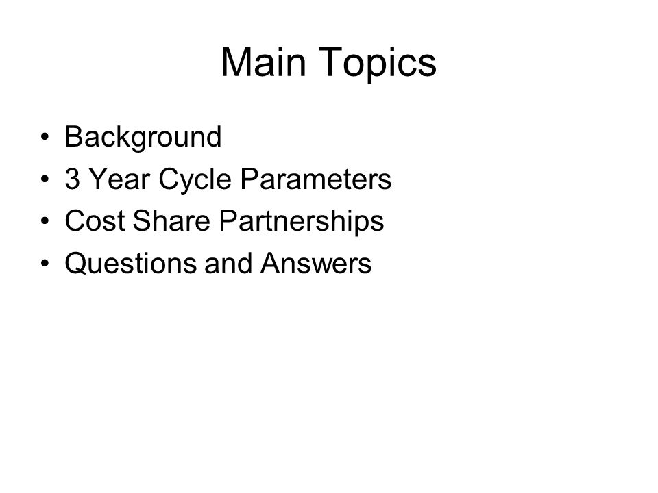 Main Topics Background 3 Year Cycle Parameters Cost Share Partnerships Questions and Answers