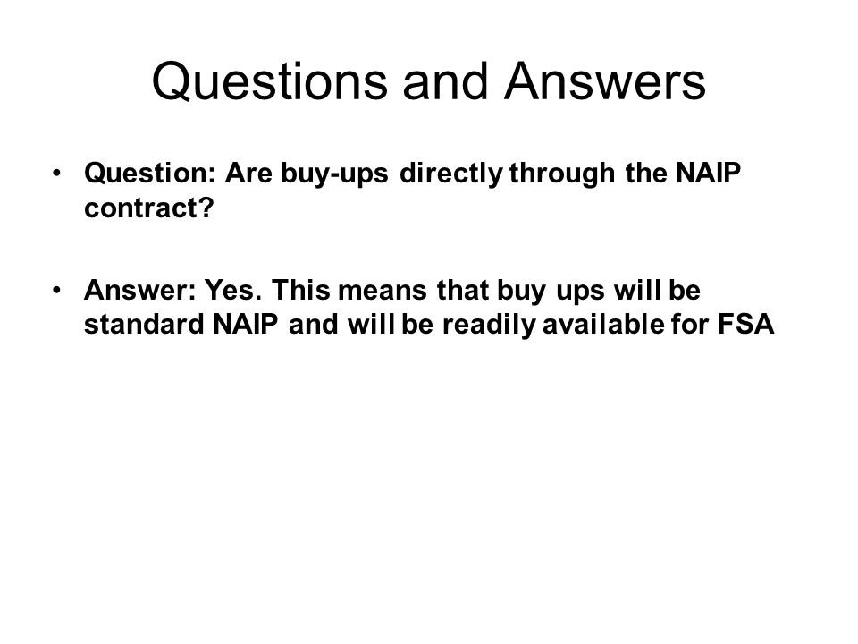 Questions and Answers Question: Are buy-ups directly through the NAIP contract.