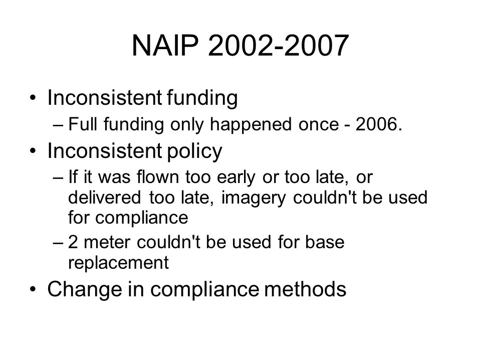 NAIP 2009-2011 2008 is a transition year Base imagery on a 3 year cycle –Build in more stability and consistency –1 meter –Based on CLU coverage –Continually Improve quality –Transition to better accuracy specification