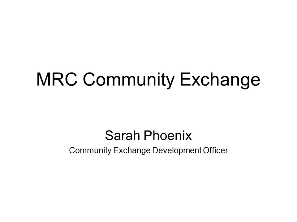 MRC Community Exchange Sarah Phoenix Community Exchange Development Officer