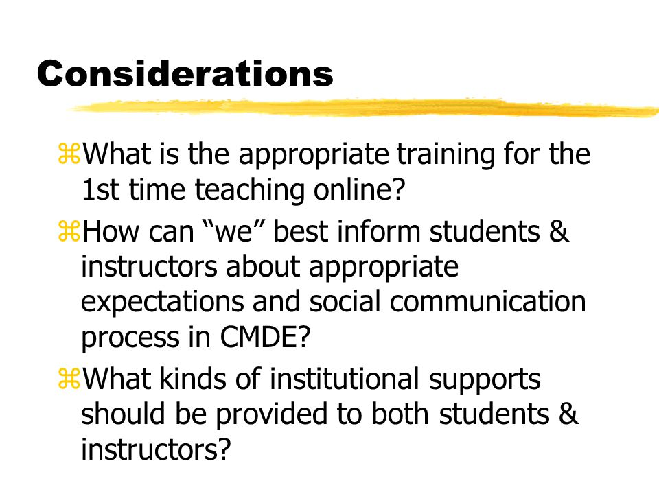 Considerations zWhat is the appropriate training for the 1st time teaching online.