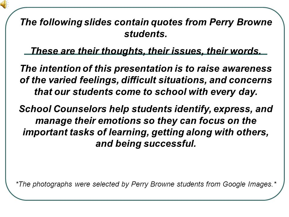 The following slides contain quotes from Perry Browne students.