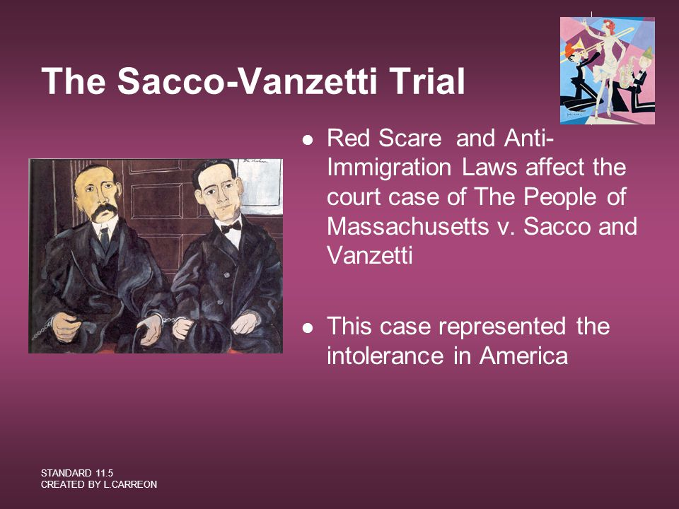STANDARD 11.5 CREATED BY L.CARREON The Sacco-Vanzetti Trial Red Scare and Anti- Immigration Laws affect the court case of The People of Massachusetts