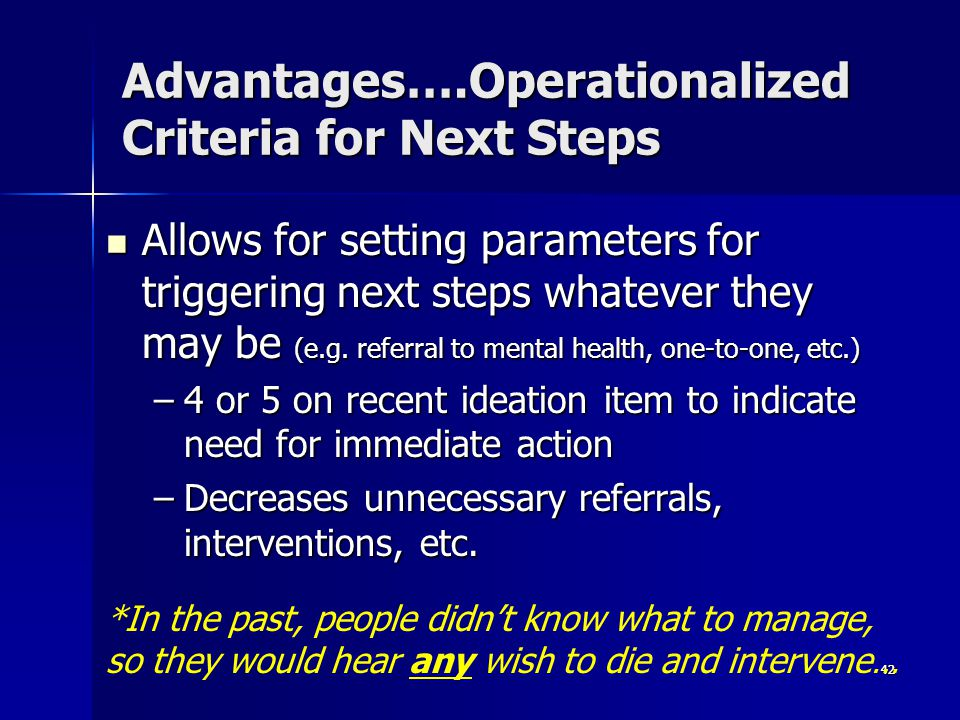 4242 Advantages….Operationalized Criteria for Next Steps Allows for setting parameters for triggering next steps whatever they may be (e.g. referral t