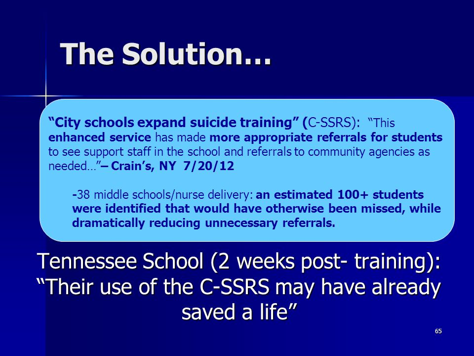 """The Solution… 65 Tennessee School (2 weeks post- training): """"Their use of the C-SSRS may have already saved a life"""" """"City schools expand suicide train"""