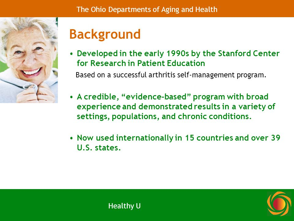 Developed in the early 1990s by the Stanford Center for Research in Patient Education Based on a successful arthritis self-management program.