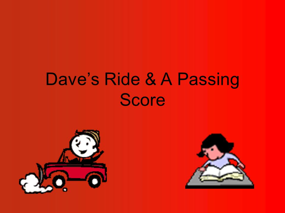 Dave's Ride & A Passing Score