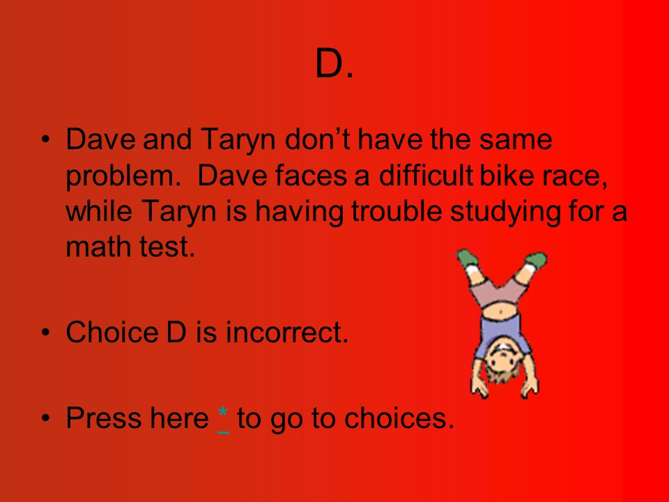 D. Dave and Taryn don't have the same problem.
