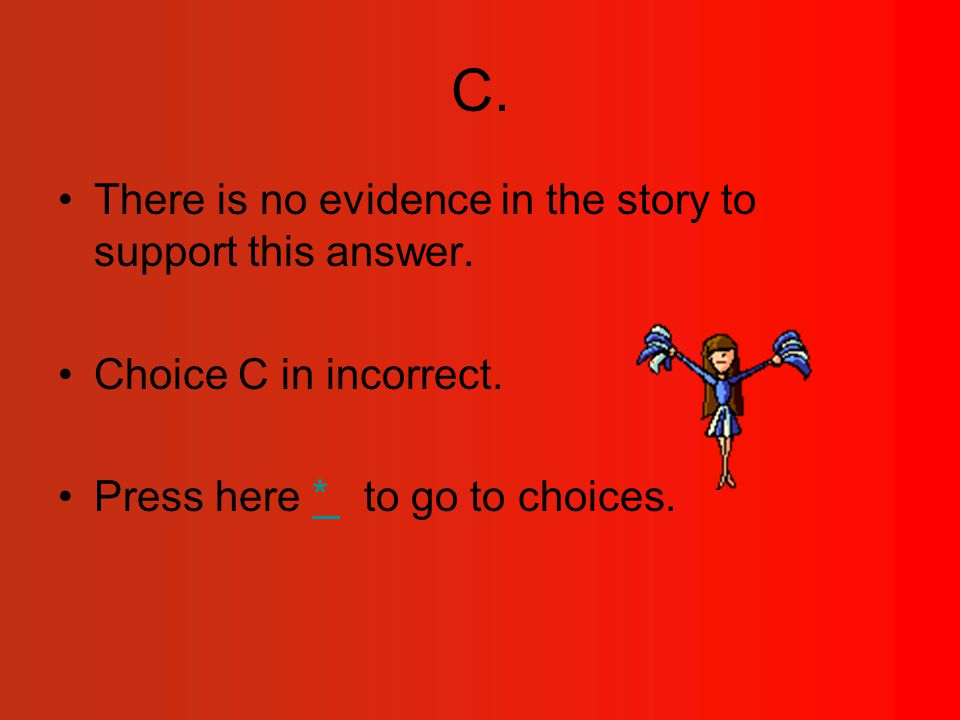 C.There is no evidence in the story to support this answer.