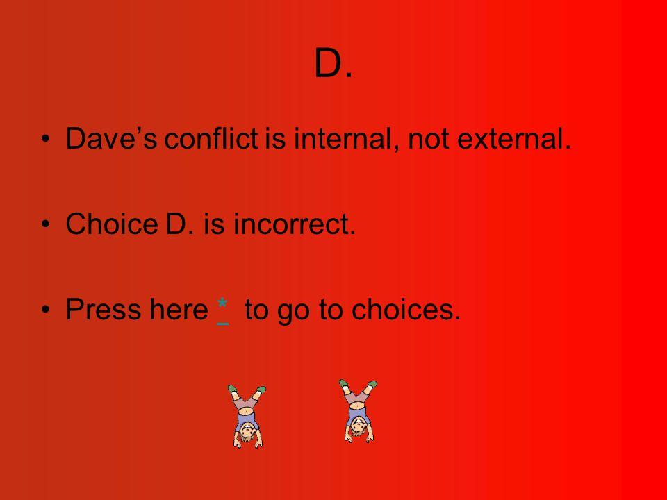 D. Dave's conflict is internal, not external. Choice D.