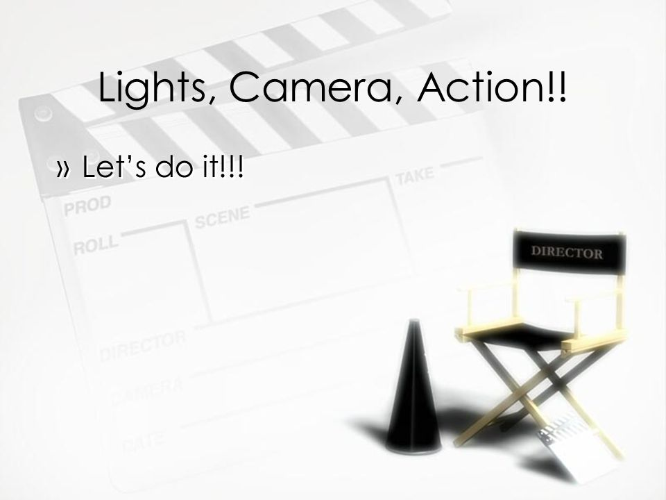 Lights, Camera, Action!! »Let's do it!!!
