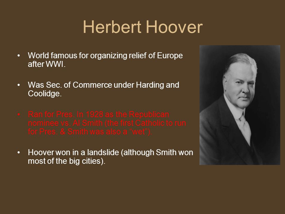 Herbert Hoover World famous for organizing relief of Europe after WWI.