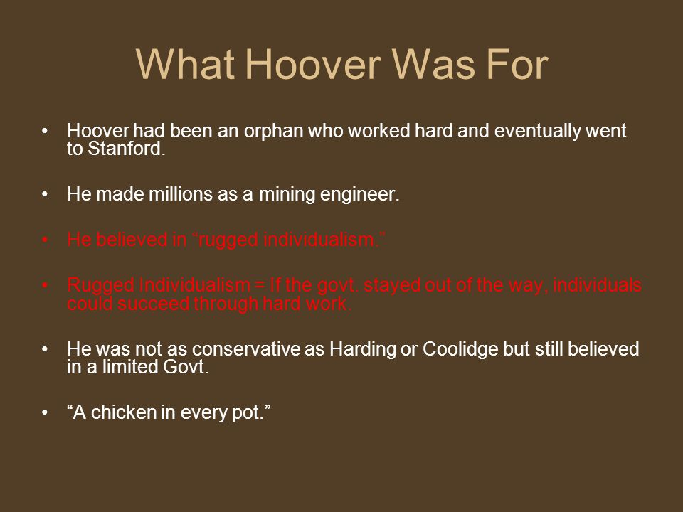 What Hoover Was For Hoover had been an orphan who worked hard and eventually went to Stanford.