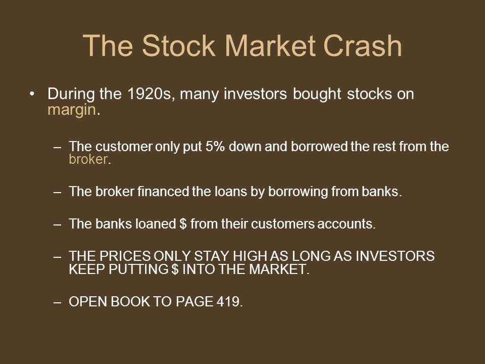 The Stock Market Crash During the 1920s, many investors bought stocks on margin.