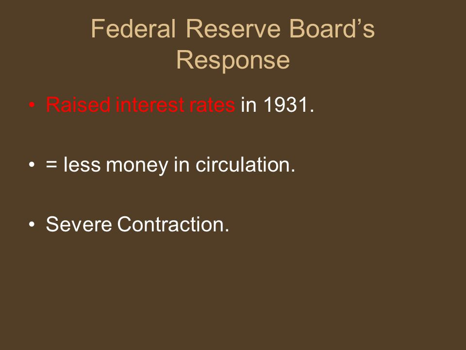 Federal Reserve Board's Response Raised interest rates in 1931.