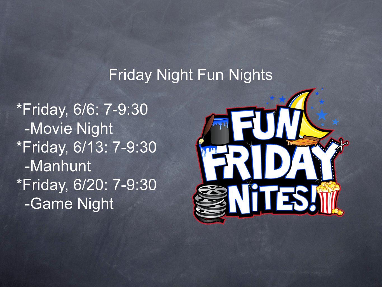 Friday Night Fun Nights *Friday, 6/6: 7-9:30 -Movie Night *Friday, 6/13: 7-9:30 -Manhunt *Friday, 6/20: 7-9:30 -Game Night