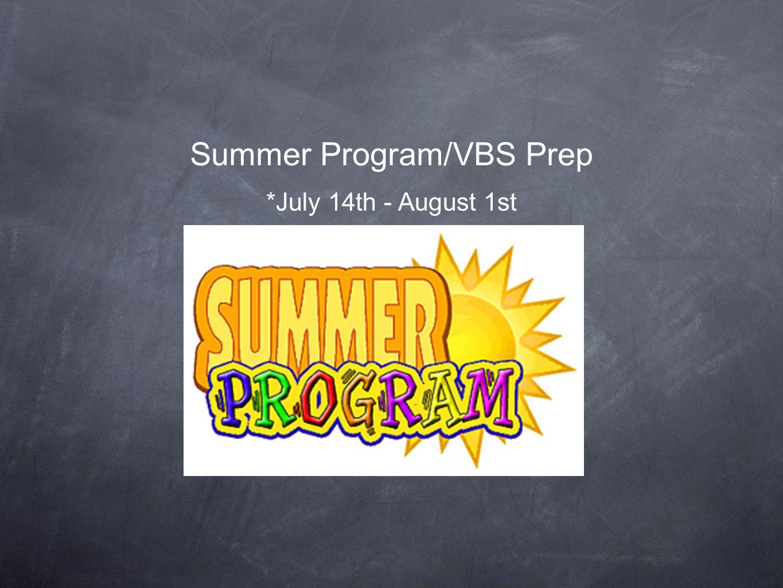 Summer Program/VBS Prep *July 14th - August 1st
