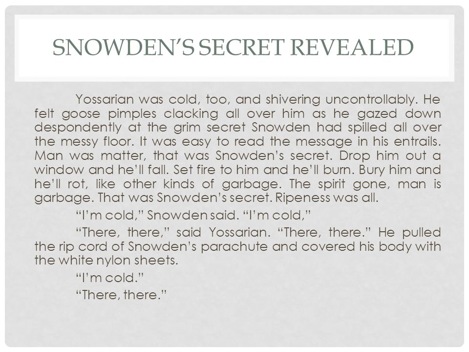 SNOWDEN'S SECRET REVEALED Yossarian was cold, too, and shivering uncontrollably.