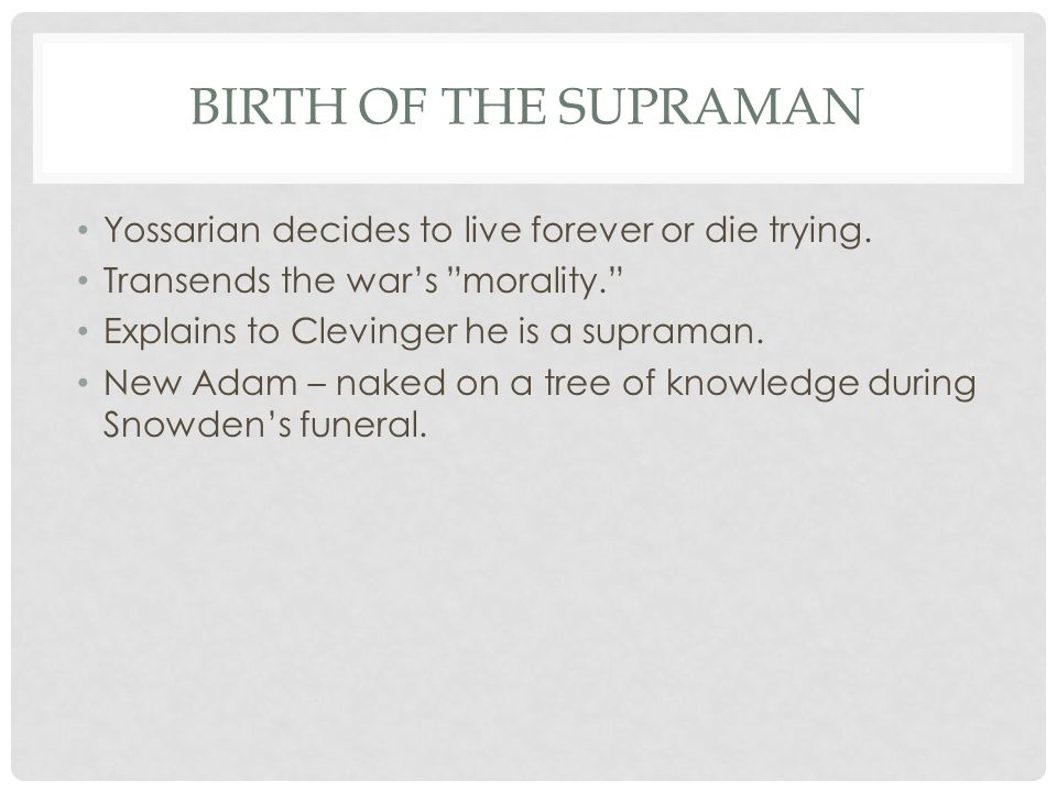 BIRTH OF THE SUPRAMAN Yossarian decides to live forever or die trying.