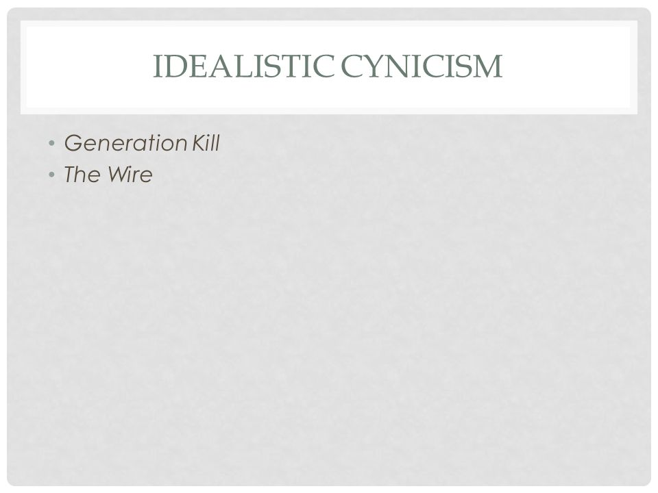 IDEALISTIC CYNICISM Generation Kill The Wire