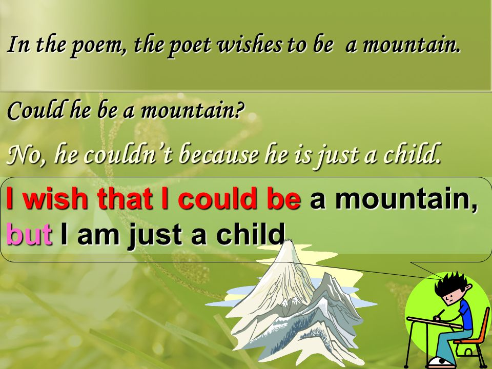 In the poem, the poet wishes to be a mountain. Could he be a mountain.