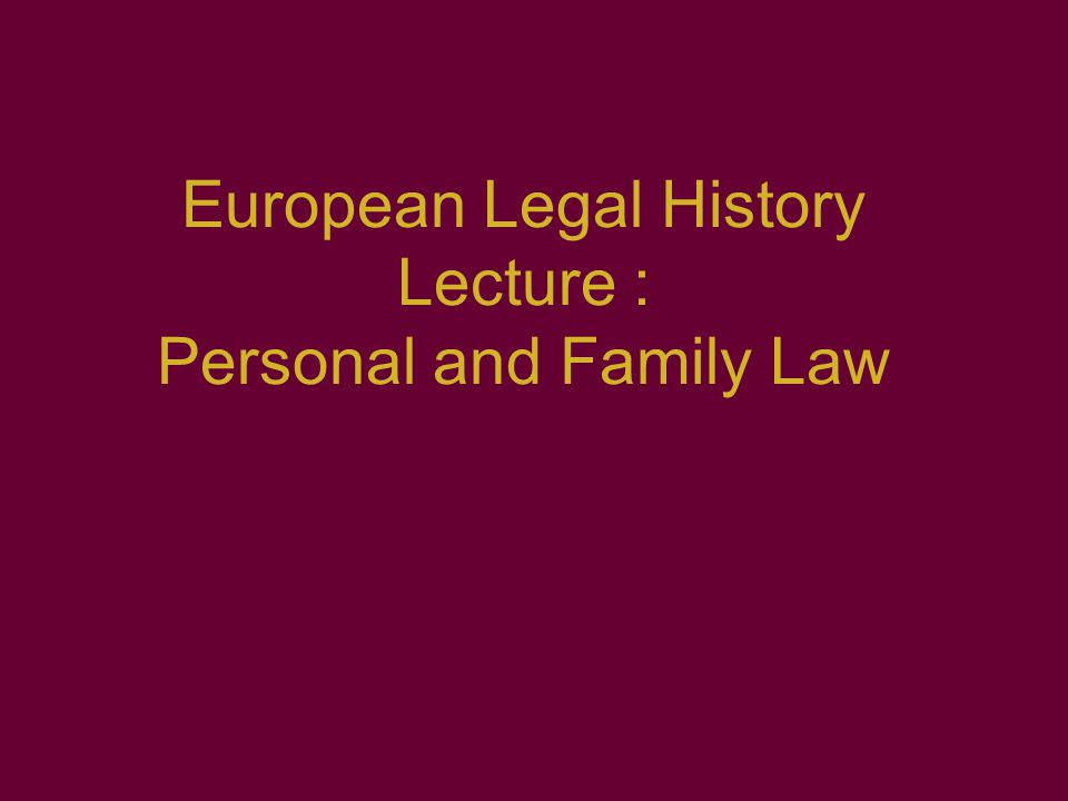 European Legal History Lecture : Personal and Family Law