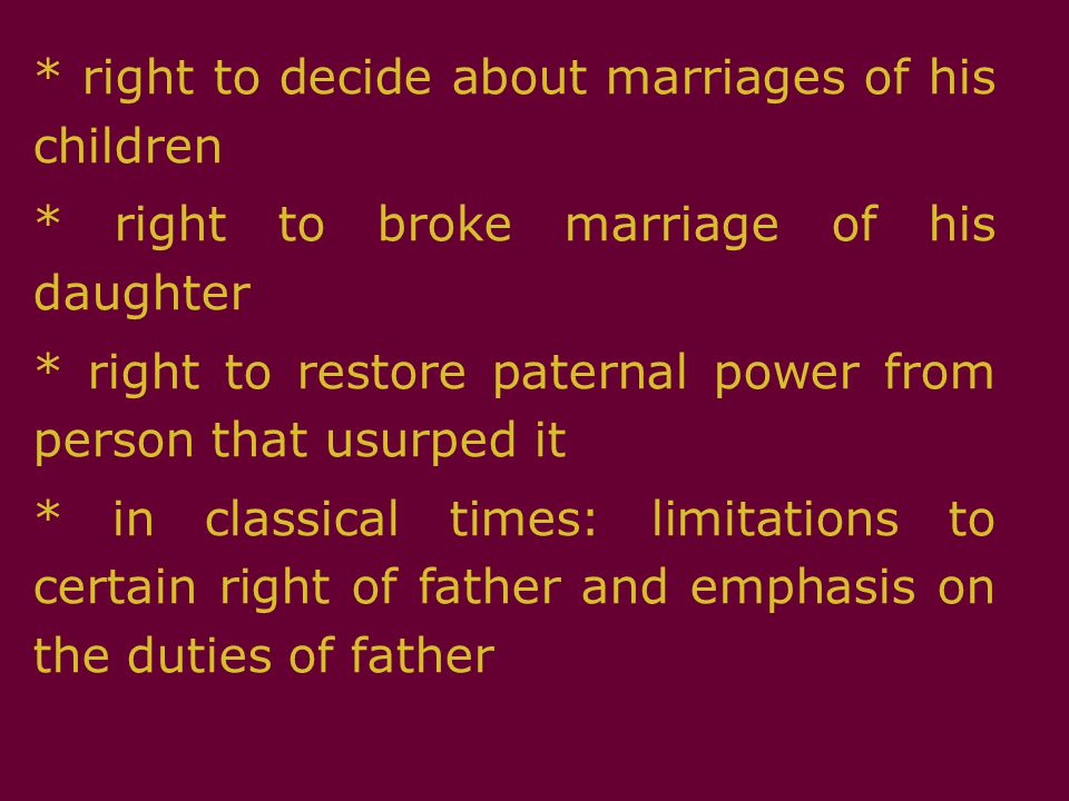 * right to decide about marriages of his children * right to broke marriage of his daughter * right to restore paternal power from person that usurped