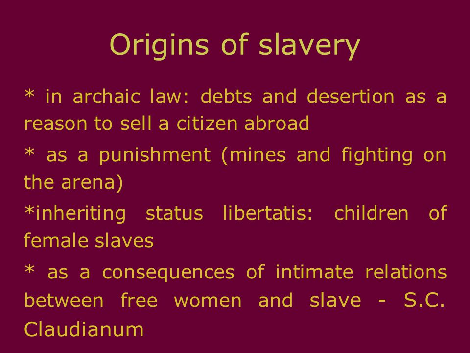 """Legal status of slaves * slave as a instrumentum vocale (""""talking thing ) * lack of legal capacity * capacity to act as master's proxy * ius vitae necisque - power of master to punish the slave the form of capital punishment"""