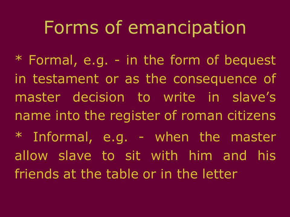 Legal status of freedmen *Formally emancipated archive status of roman citizens, meanwhile informally emancipated archive specific status of Iuniani's peregrines (Lex Iunia Norbana * They were limited in access to hold a public office or to become a priest