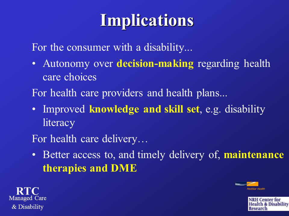 RTC Managed Care & Disability Implications For the consumer with a disability...