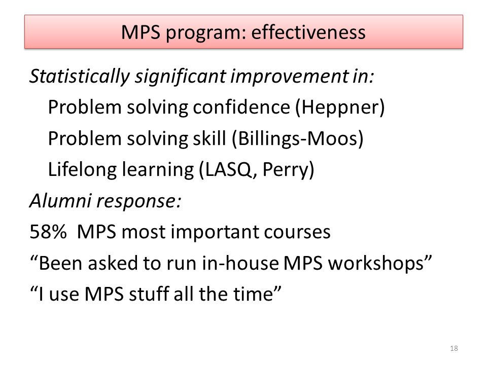 MPS program: effectiveness Statistically significant improvement in: Problem solving confidence (Heppner) Problem solving skill (Billings-Moos) Lifelo