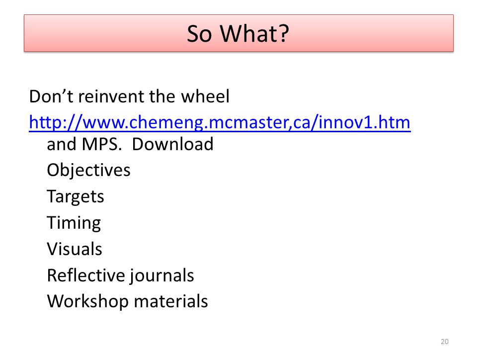 So What? Don't reinvent the wheel http://www.chemeng.mcmaster,ca/innov1.htm http://www.chemeng.mcmaster,ca/innov1.htm and MPS. Download Objectives Tar