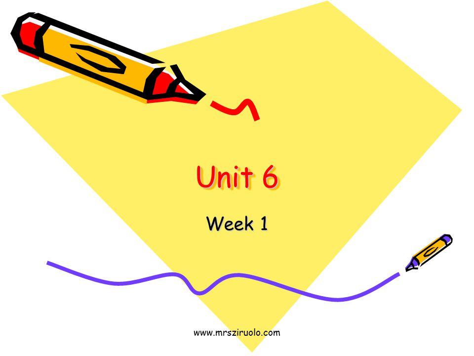 www.mrsziruolo.com Unit 6 Week 1