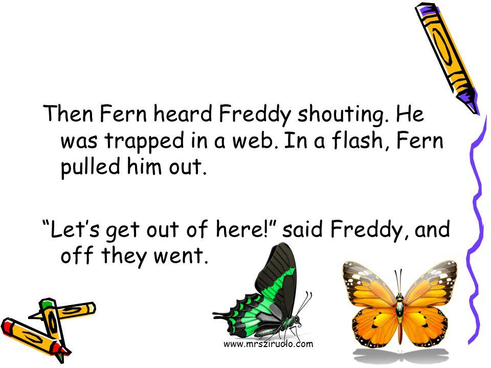 www.mrsziruolo.com Then Fern heard Freddy shouting.