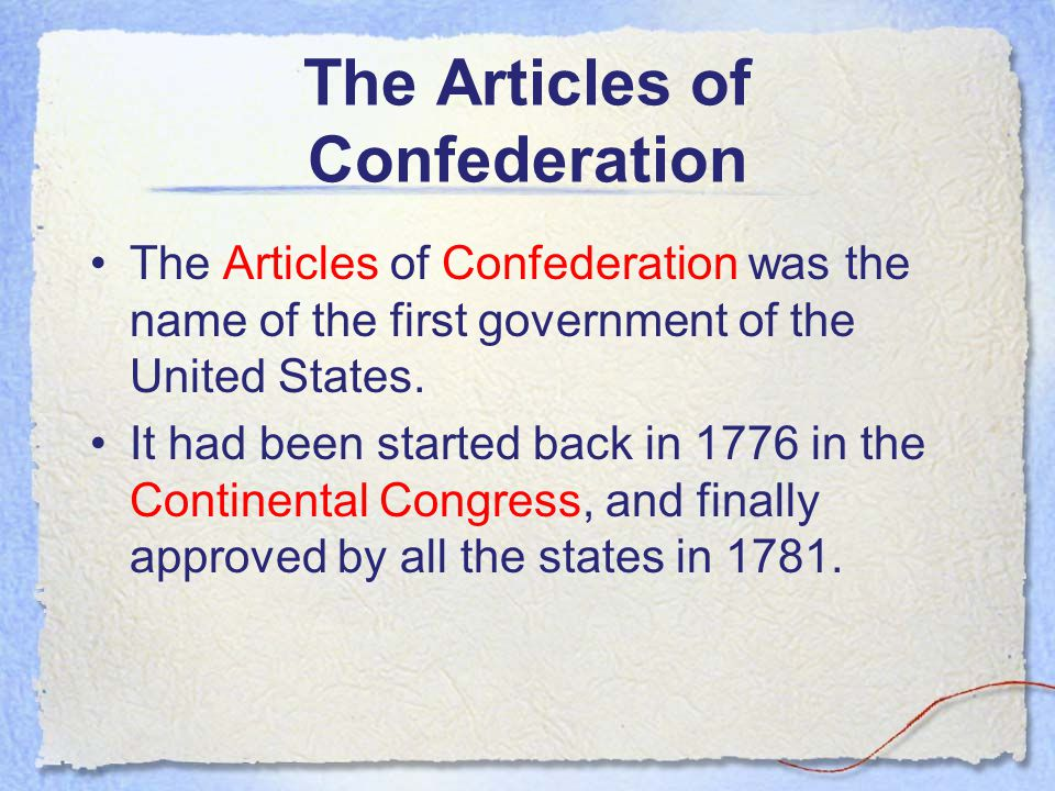 The Articles of Confederation The Articles of Confederation was the name of the first government of the United States.