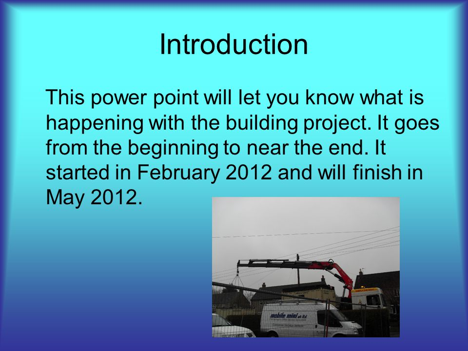 Introduction This power point will let you know what is happening with the building project.