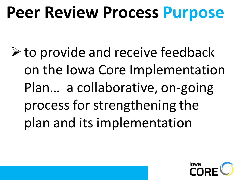  to provide and receive feedback on the Iowa Core Implementation Plan… a collaborative, on-going process for strengthening the plan and its implement