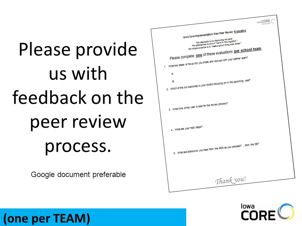 Please provide us with feedback on the peer review process. (one per TEAM) Google document preferable